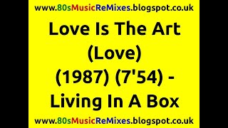 Love Is The Art (Love) - Living In A Box