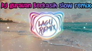 DJ GURAUAN BERKASIH SLOW REMIX FULL BASS // LAGUREMIXOFFICIAL ™