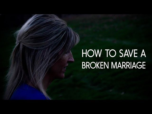 How To Save A Broken Marriage