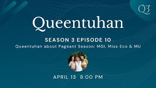 Queentuhan Season 3 Episode 10: Queentuhan about Pageant Season: MGI, Miss Eco, & MU!