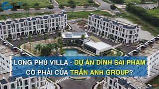 Dự án xây dựng không phép Long Phú Villa có phải của Trần Anh Group?   CAFELAND