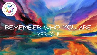 Remember Who You Are: Yes, You! (May 15, 2021 Worship)