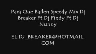 Para Que Bailen Speedy Mix Dj Breaker Ft Dj Findy Ft Dj Nunny
