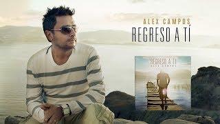 Alex Campos   Regreso A Ti   Álbum Completo