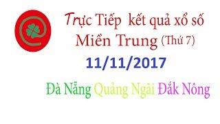 Trực tiếp kết quả xổ số Miền Trung hôm nay Đà Nẵng Quảng Ngãi Đắc Nông ngày 11/11/2017