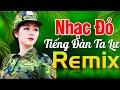 TIẾNG ĐÀN TA LƯ REMIX - Nhạc Đỏ Cách Mạng Tiền Chiến DJ Remix Bass Căng Sôi Động