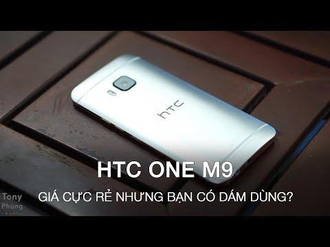 [Smartphone] HTC One M9 giá rẻ lắm rồi, nhưng bạn có dám dùng nó không? Tony Phùng