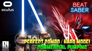 BEAT SABER VR // ''COMMERCIAL PUMPING'' // PERFECT COMBO // HARD MODE! // Oculus + Touch