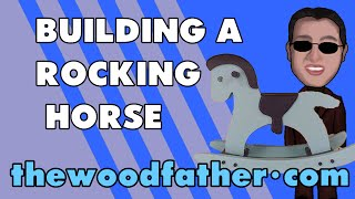 Building A Rocking Horse - Thewoodfather