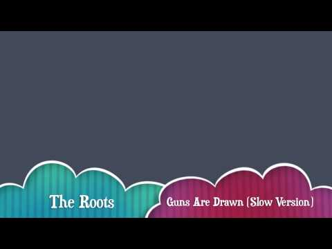 Guns Are Drawn  The Roots Slowed Down