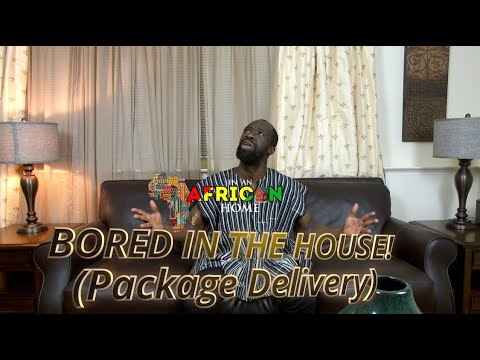 In An African Home: Bored in the House! (Package Delivery)