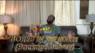 In An African Home: Bored in the House (Package Delivery) Clifford Owusu