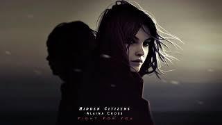 Hidden Citizens - Fight For You (feat. Alaina Cross)