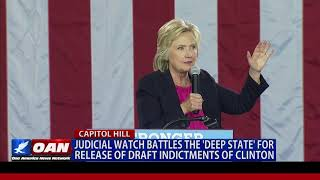 Judicial Watch Battles the 'Deep State' For Release of Draft Indictments of Clinton