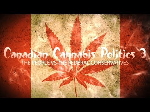 Canadian Cannabis Politics 3: The People Vs the Federal Conservatives (Documentary)