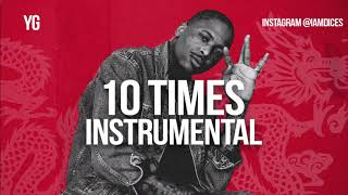YG 10 Times Instrumental Prod. by Dices *FREE DL*