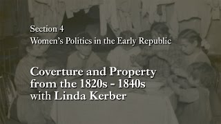 MOOC WHAW1.1x | 4.4.4 Coverture and Property from the 1820s - 1840s with Linda Kerber