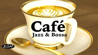 【CAFE MUSIC】Relaxing Jazz & Bossa Nova Instrumental Music - Music For Relax,Study,Work