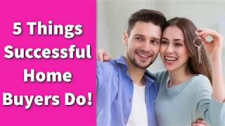 5 Things Successful Home Buyers Do!