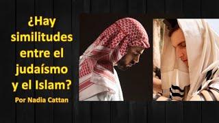 Similitudes entre el judaísmo y el islam, por Nadia Cattan