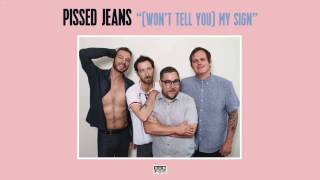Pissed Jeans - (Won't Tell You) My Sign