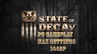 State Of Decay PC gameplay max settings
