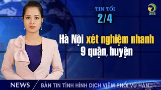 Cập nhật Viêm phổi Vũ Hán tối 2/4:TQ phong tỏa 1 quận tỉnh Hà Nam;Nghệ An x.nghiệm người về từ B.Mai