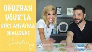 Çağla | Oğuzhan Uğur'la Dert Anlatma Challenge | Konuklarım Video