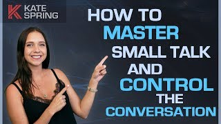 How to Master Small Talk and Control the Conversation
