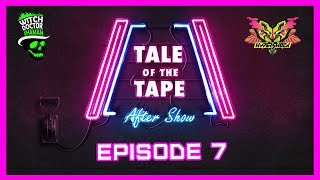 Ep 7: Spin to Win! // Tale of the Tape After Show