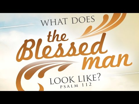 What Does the Blessed Man Look Like? (Psalm 112)