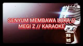 Download SENYUM MEMBAWA LUKA / MEGI Z // KARAOKE