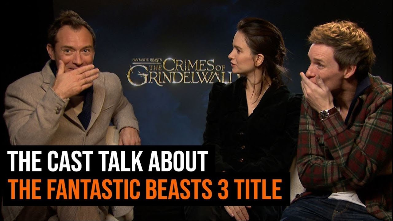 the cast talk about the fantastic beasts 3 title youtube