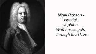 Nigel Robson - Handel. Jephtha. Waft her, angels, through the skies