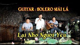 Lại Nhớ Người Yêu / Guitar Bolero Mái Lá / Ngọc Lâm / bản nhạc bolero được yêu thích nhất hiện nay