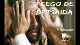 IGREJA UNIDADE DE CRISTO   /  O Cego de Betsaida  -  Pr. Rogério Sacadura