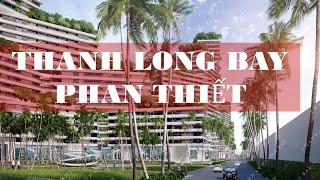 Dự án Thanh Long Bay Phan Thiết - Bình Thuận - Official Video From CĐT