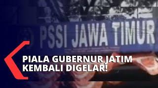Piala Gubernur Jatim Hadir Kembali Setelah 5 Tahun Vakum