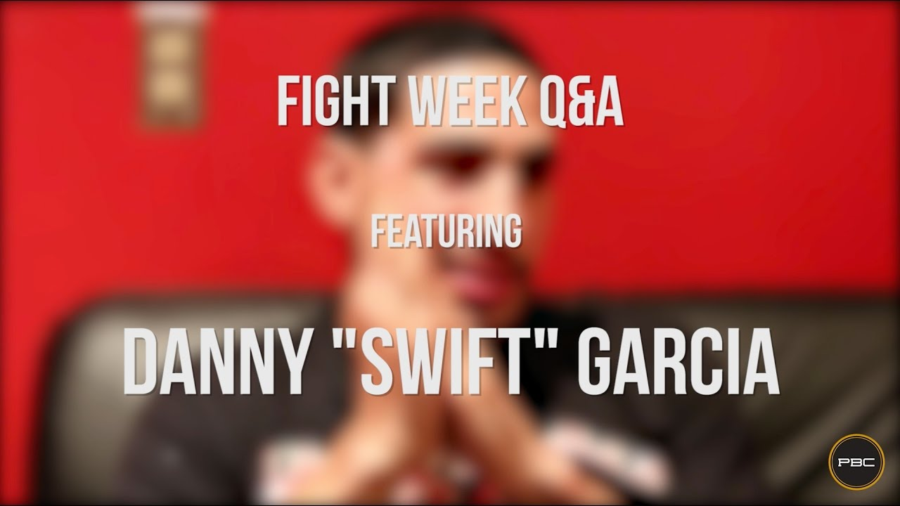 "Fight Week Q&A Featuring: Danny ""Swift"" Garcia"