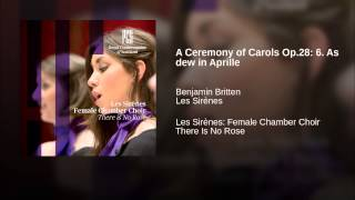 A Ceremony of Carols Op.28: 6. As dew in Aprille