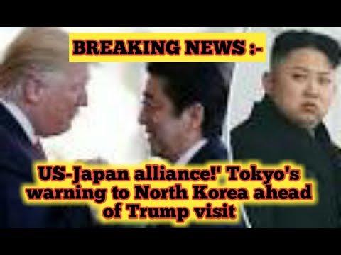 BREAKING NEWS TODAY 10/30/17, US-Japan alliance!' Tokyo's warning to NoKo ahead of Trump visit