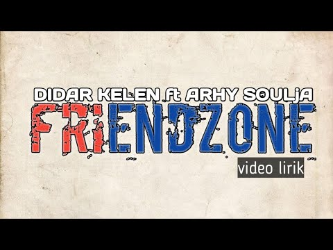 DIDAR KELEN ft ARHY SOULJA - FRIENDZONE ( Video lirik )