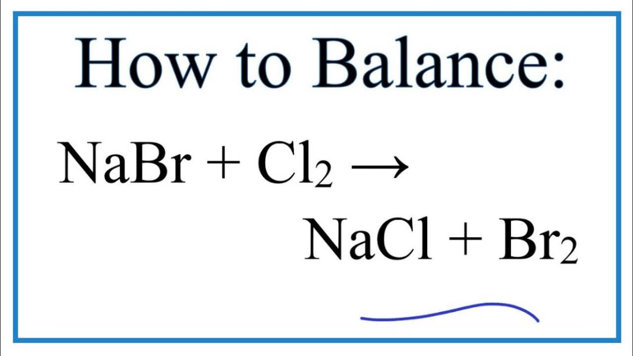 How To Balance Nabr Cl2 Nacl Br2 Sodium Bromide Chlorine