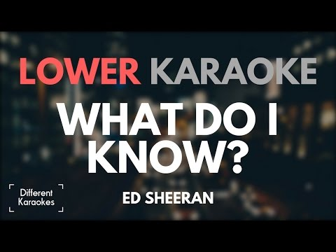 Ed Sheeran - What Do I Know? (LOWER Key Karaoke)