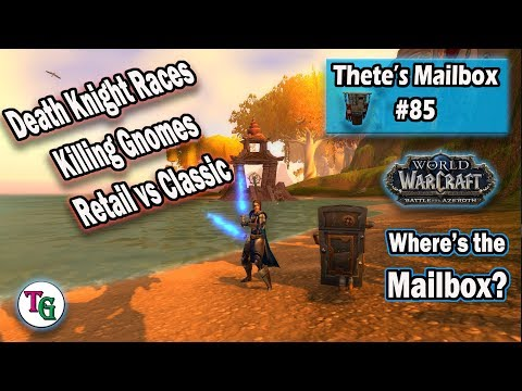 Thete's Mailbox #85 DK Races, Killing Lowbies, Levelling Problems in WoW