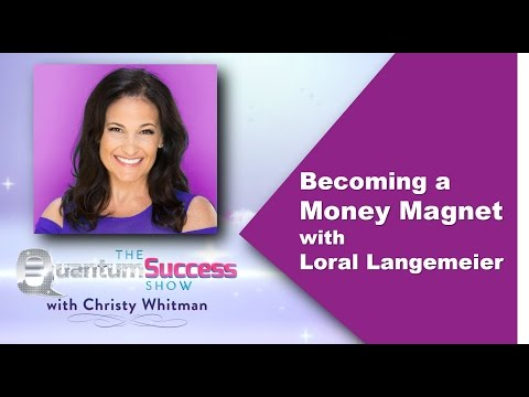 Quantum Success -Becoming A Money Magnet with Loral Langemeier