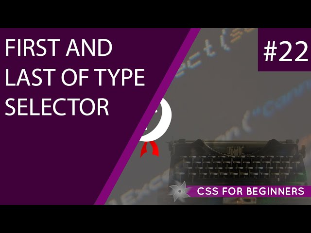 CSS Tutorial For Beginners 22 - First & Last of Type Selectors