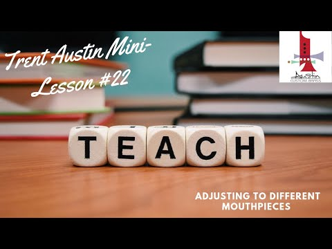 Trent Austin Mini-Lessons #22:  Adjusting to different mouthpieces
