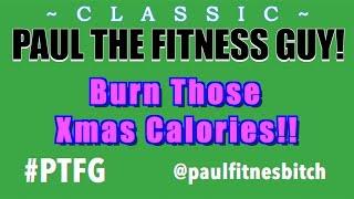 Paul The Fitness Guy! Burn Those Xmas Calories!! [CLASSIC]