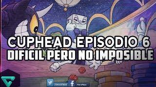 DIFICIL PERO NO IMPOSIBLE | CUPHEAD EPISODIO 6